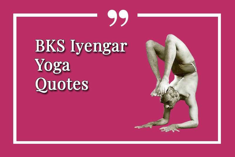 BKS, Iyengar, Yoga, Quote, Quotes, Best, Guru