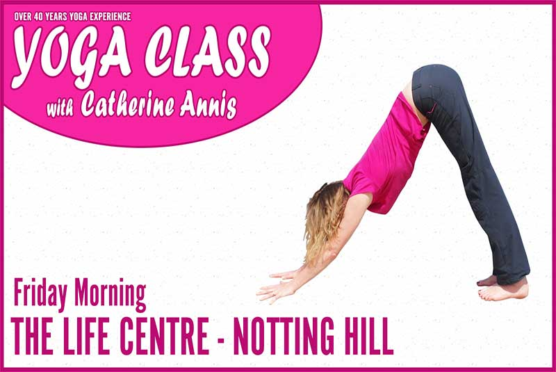 Life Centre, yoga, class, Friday, morning, best, studio, London, Notting Hill, Kensington, W8, Catherine Annis, Scaravelli, Hatha