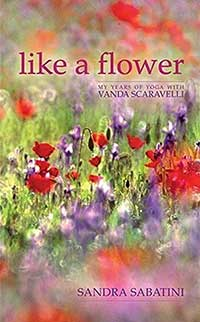 Flower, Years, Yoga, Vanda Scaravelli, Sandra Sabatini, book