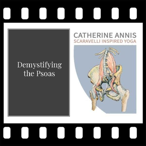 Scaravelli Inspired Yoga, Workshop Video, Psoas, Catherine Annis