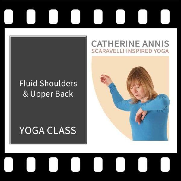 Fluid Shoulders, Upper Back, Catherine Annis, Yoga Class video