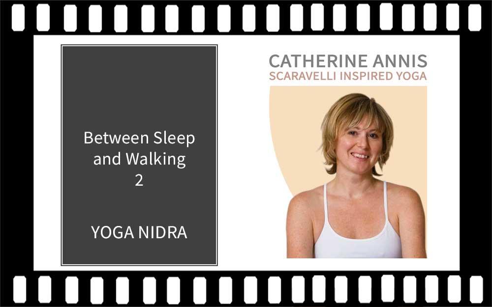 Yoga Nidra Sleep, Yoga Class, Video, Scaravelli Inspired, Catherine Annis